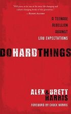 Do Hard Things: A Teenage Rebellion Against Low Expectations by Alex Harris a...