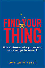 Find Your Thing: How to Discover What You Do Best, Own it and Get Known for it,