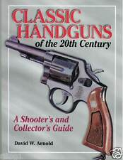 Classic Handguns of the 20th Century by David W. Arnold (2004, Paperback)