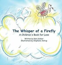 The Whisper of a Firefly : A Children's Book for Loss by Kara Scheer (2015,...