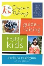 The Organic Nanny's Guide to Raising Healthy Kids: How to Create a Natural Diet