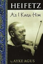 Heifetz as I Knew Him by Ayke Agus (2005, Paperback)