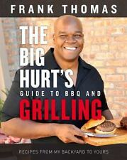 The Big Hurt's Guide to BBQ and Grilling: Recipes from My Backyard to Yours, Tho