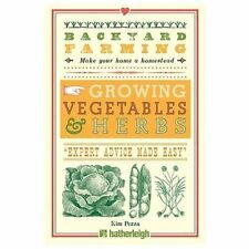 Backyard Farming: Growing Vegetables & Herbs: From Planting to Harvesting and M
