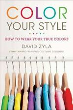 Color Your Style : How to Wear Your True Colors by David Zyla (2011, Paperback)