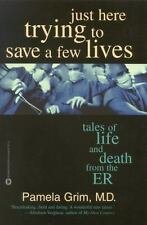 Just Here Trying to Save a Few Lives: Tales of Life and Death from the ER ( Grim