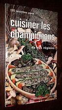 120 RECETTES POUR CUISINER LES CHAMPIGNONS DE NOS REGIONS - 1982 - Mycophagie