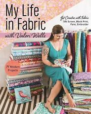 My Life in Fabric with Valori Wells: 14 Modern Projects • Get Creative w
