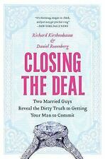 Closing the Deal: Two Married Guys Reveal the Dirty Truth to Getting Your Man to