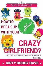 My Life Matters: How to Break up with Your Crazy Girlfriend? Without Driving...