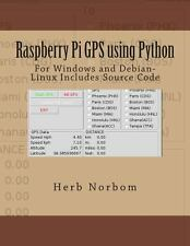 Raspberry Pi Gps Using Python : For Windows and Debian-Linux Includes Source...