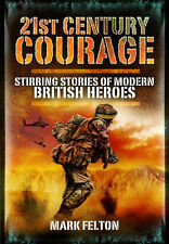 21st Century Courage: Stirring Stories of Modern British Heroes, Mark Felton, Ne