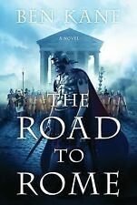 The Road to Rome : A Novel of the Forgotten Legion 3 by Ben Kane (2012,...