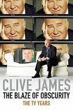The Blaze of Obscurity: Unreliable Memoirs V by Clive James (Paperback, 2010)