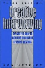 Creative Interviewing: The Writer's Guide to Gathering Information by Asking Q..