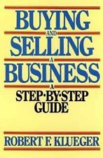Buying and Selling a Business : A Step-by-Step Guide by Robert F Klueger $14.95