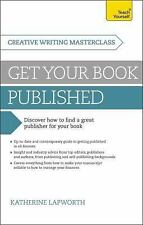 Get Your Book Published: A Teach Yourself Masterclass in Creative Writing (Teach