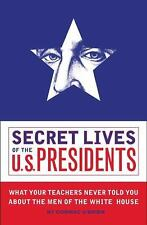 Secret Lives of the U. S. Presidents:What Your Teachers Never Told You Paperback