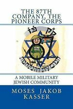 The 87th Company, the Pioneer Corps : A Mobile Military Jewish Community by...