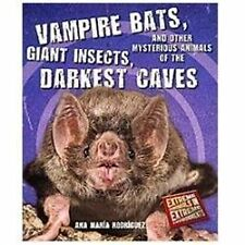 Vampire Bats, Giant Insects, and Other Mysterious Animals of the Darkest Caves (