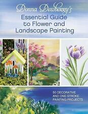 Donna Dewberry's Essential Guide to Flower and Landscape Painting : 50...