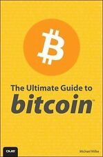 The Ultimate Guide to Bitcoin by Michael Miller and Timothy L. Warner (2014,...