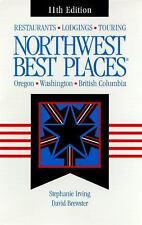 Northwest Best Places: Restaurants, Lodgings, and Touring in Oregon, Washington,