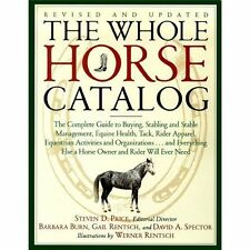 The Whole Horse Catalog : The Complete Guide to Buying, Stabling and Stable...