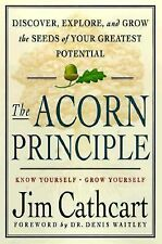 The Acorn Principle: Know Yourself-Grow Yourself : Discover, Explore, and Grow t