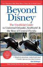 Beyond Disney: The Unofficial Guide to Universal Orlando SeaWorld and the Best o