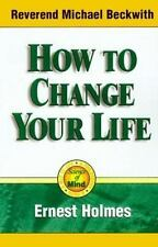 How to Change Your Life : A Science of Mind Book by Ernest Holmes and Michael...