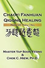 Chaoyi Fanhuan Qigong Healing : Healing Self, Healing Others by Chok C. Hiew...