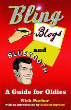 Bling, Blogs and Bluetooth: A Guide for Oldies,GOOD Book