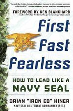 "First, Fast, Fearless: How to Lead Like a Navy SEAL, Hiner, Brian ""Iron Ed"""