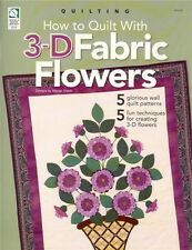How to Quilt With 3-D FABRIC FLOWERS Pattern Book NEW