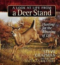 A Look at Life from a Deer Stand : Hunting for the Meaning of Life by Steve...