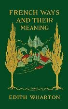 Acc, French Ways and Their Meaning, Wharton, Edith, 0936399872, Book