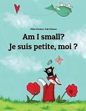 Am I Small? Je Suis Petite, Moi ? : Children's Picture Book English-French...