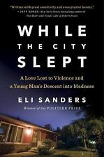 While the City Slept : A Love Lost to Violence and a Young Man's Descent into...