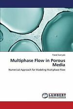 Multiphase Flow in Porous Media by Kamyabi Farad (2014, Paperback)