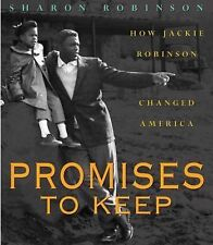 Promises to Keep : How Jackie Robinson Changed America by Sharon Robinson...