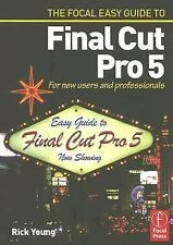 Focal Easy Guide to Final Cut Pro 5: For New Users by Young, Rick