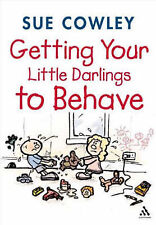 Sue Cowley Getting Your Little Darlings to Behave Very Good Book