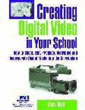Creating Digital Video In Your School: How To Shoot, Edit, Produce, Di-ExLibrary