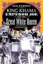 King Khama, Emperor Joe, and the Great White Queen: Victorian Britain through Af