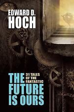 The Future Is Ours : The Collected Science Fiction of Edward D. Hoch by...
