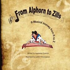 From Alphorn to Zills : A Musical Journey from A to Z by Stephanie Chandra...