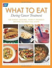 What to Eat During Cancer Treatment: 100 Great-Tasting, Family-Friendly Recipes