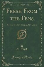 Fresh from the Fens : A Story of Three Lincolnshire Lasses (Classic Reprint)...