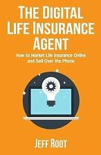 The Digital Life Insurance Agent : How to Market Life Insurance Online and...